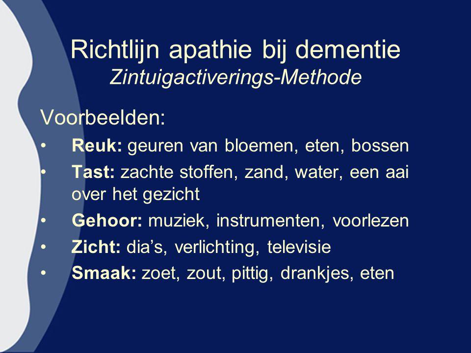 Richtlijn apathie bij dementie Zintuigactiverings-Methode Voorbeelden: Reuk: geuren van bloemen, eten, bossen Tast: zachte stoffen, zand, water, een a