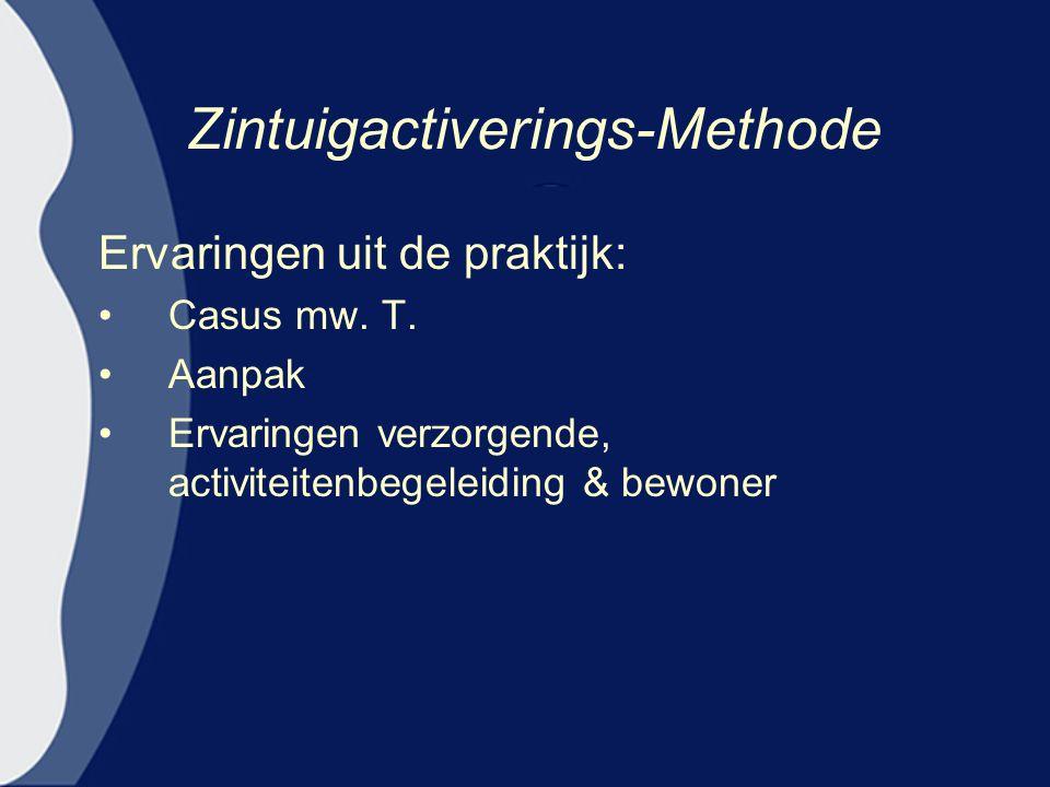 Zintuigactiverings-Methode Ervaringen uit de praktijk: Casus mw. T. Aanpak Ervaringen verzorgende, activiteitenbegeleiding & bewoner