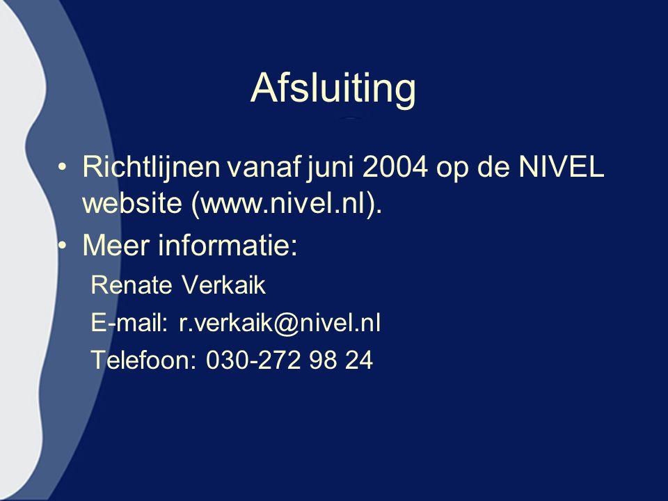 Afsluiting Richtlijnen vanaf juni 2004 op de NIVEL website (www.nivel.nl). Meer informatie: Renate Verkaik E-mail: r.verkaik@nivel.nl Telefoon: 030-27