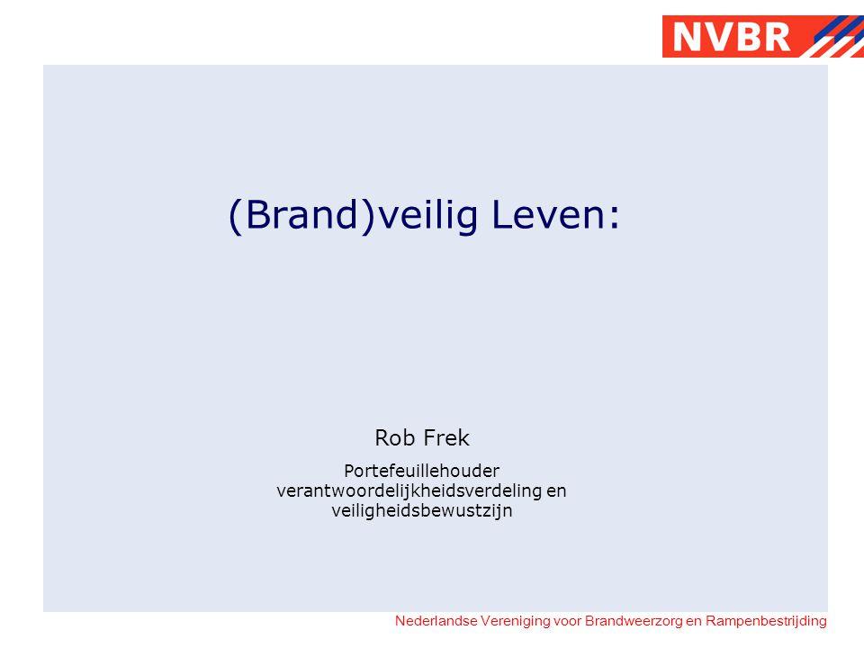 Nederlandse Vereniging voor Brandweerzorg en Rampenbestrijding (Brand)veilig Leven: Rob Frek Portefeuillehouder verantwoordelijkheidsverdeling en veil