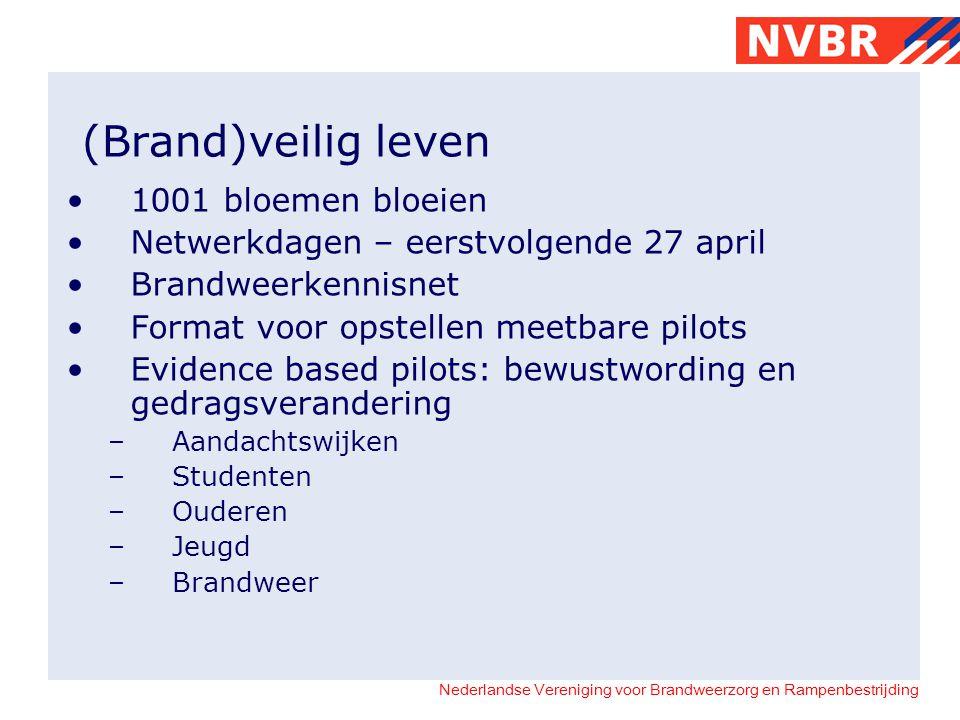 Nederlandse Vereniging voor Brandweerzorg en Rampenbestrijding (Brand)veilig leven 1001 bloemen bloeien Netwerkdagen – eerstvolgende 27 april Brandwee