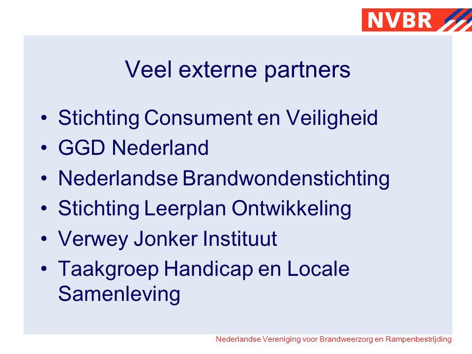 Nederlandse Vereniging voor Brandweerzorg en Rampenbestrijding Veel externe partners Stichting Consument en Veiligheid GGD Nederland Nederlandse Brand