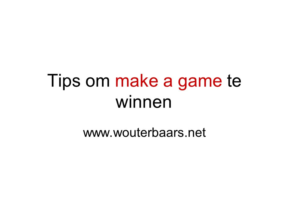 Tips om make a game te winnen www.wouterbaars.net