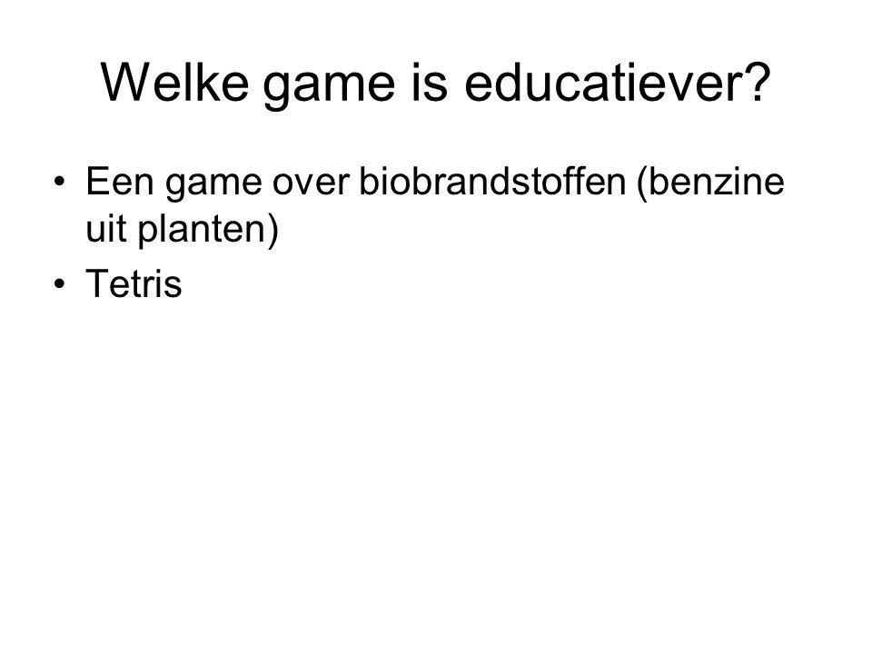 Welke game is educatiever? Een game over biobrandstoffen (benzine uit planten) Tetris