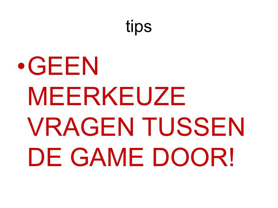 tips GEEN MEERKEUZE VRAGEN TUSSEN DE GAME DOOR!