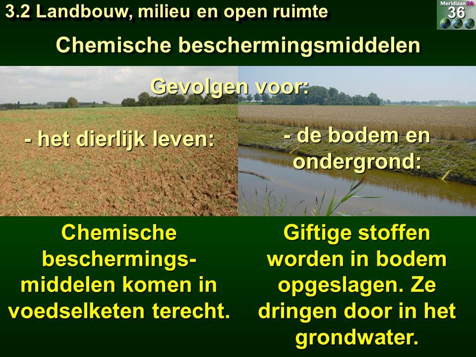 - het dierlijk leven: Chemische beschermingsmiddelen - de bodem en ondergrond: Chemische beschermings- middelen komen in voedselketen terecht. Giftige