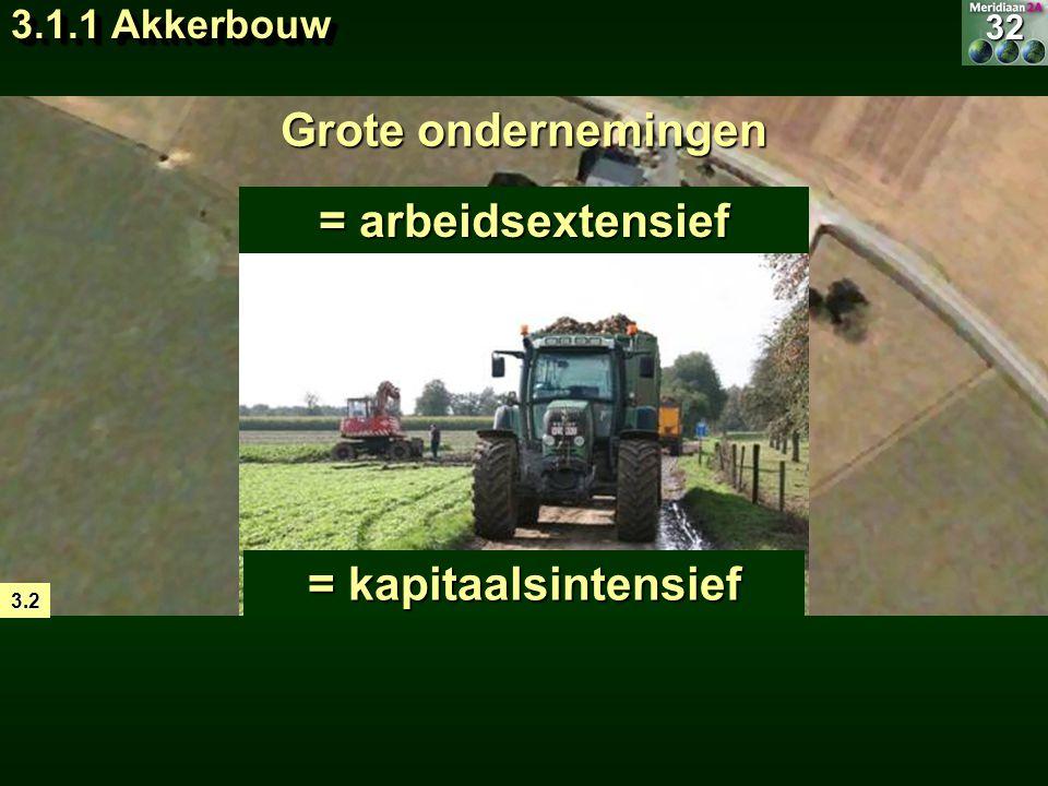 = landbouwtype waarbij gewassen verbouwd worden op akkers 3.2 Grote ondernemingen Klein personeelsbestand 3.3 = arbeidsextensief Veel machines = kapit