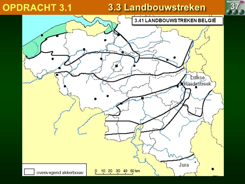 3.41 LANDBOUWSTREKEN BELGIË 37 OPDRACHT 3.1 3.3 Landbouwstreken