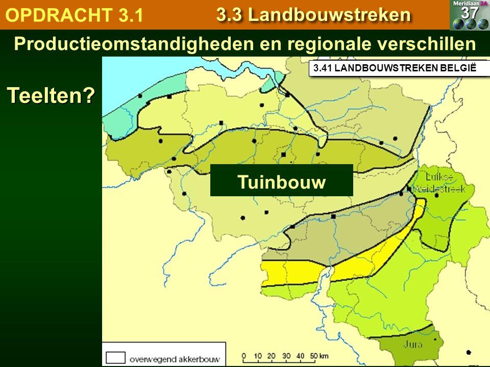 Tuinbouw 3.41 LANDBOUWSTREKEN BELGIË Productieomstandigheden en regionale verschillen37Teelten? OPDRACHT 3.1 3.3 Landbouwstreken