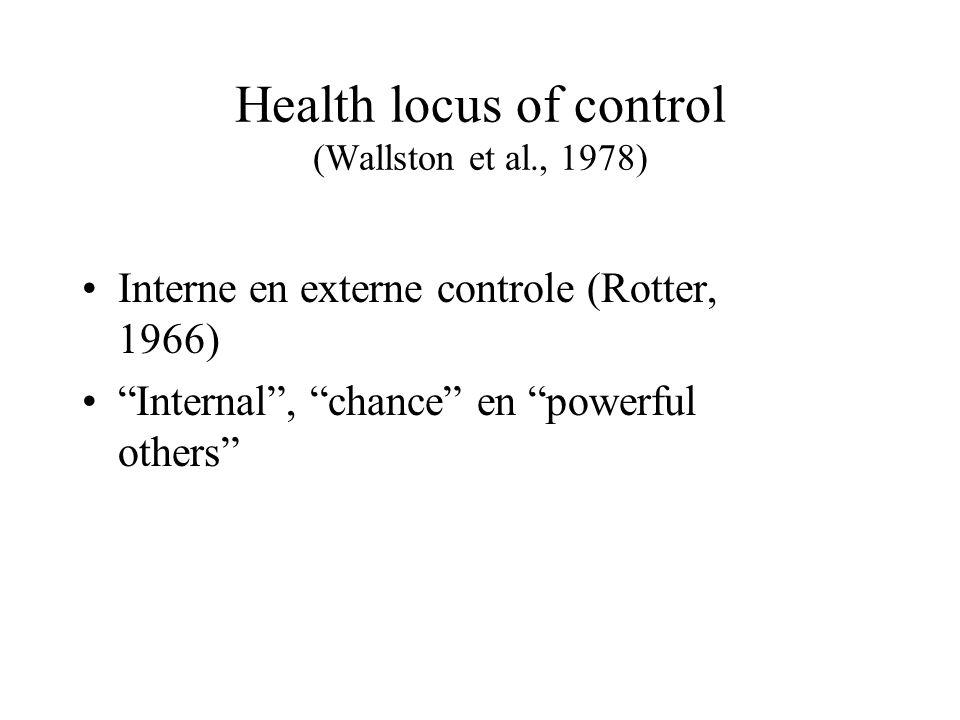 Health locus of control (Wallston et al., 1978) Interne en externe controle (Rotter, 1966) Internal , chance en powerful others