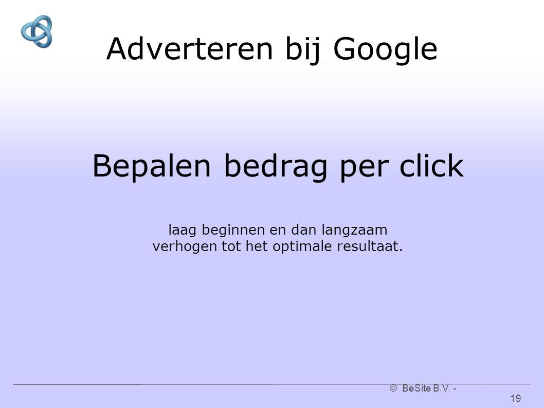 © BeSite B.V. - www.besite.nl 19www.besite.nl Adverteren bij Google Bepalen bedrag per click laag beginnen en dan langzaam verhogen tot het optimale r