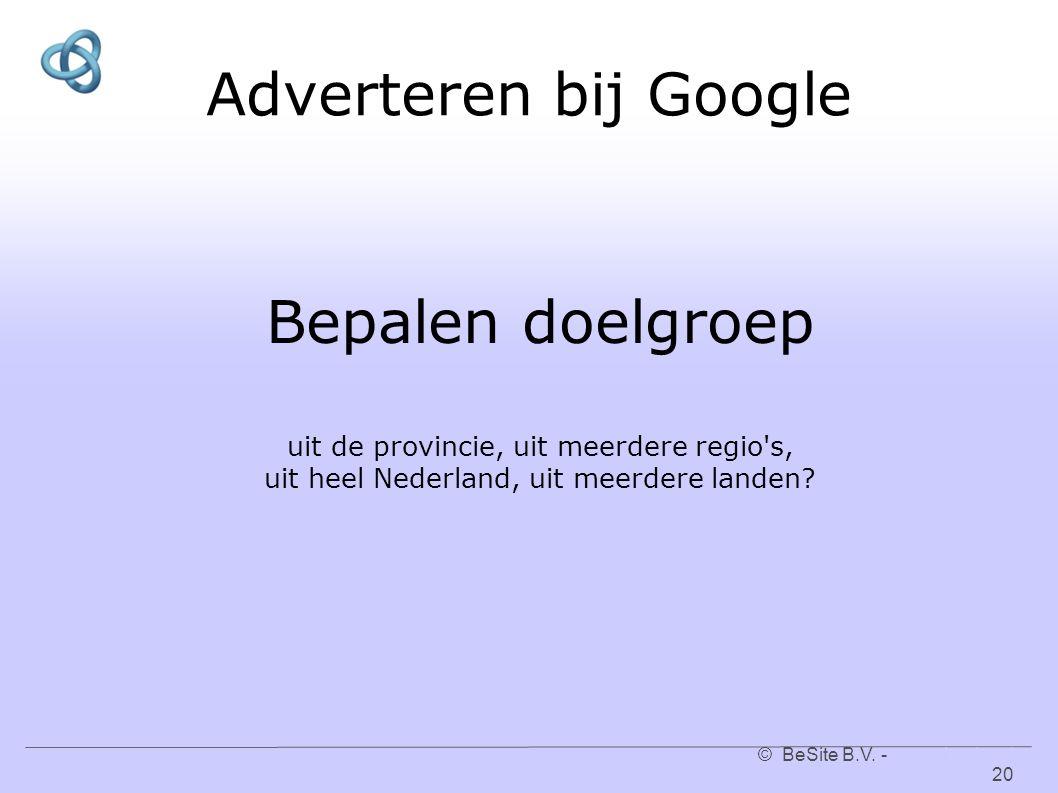 © BeSite B.V. - www.besite.nl 20www.besite.nl Adverteren bij Google Bepalen doelgroep uit de provincie, uit meerdere regio's, uit heel Nederland, uit