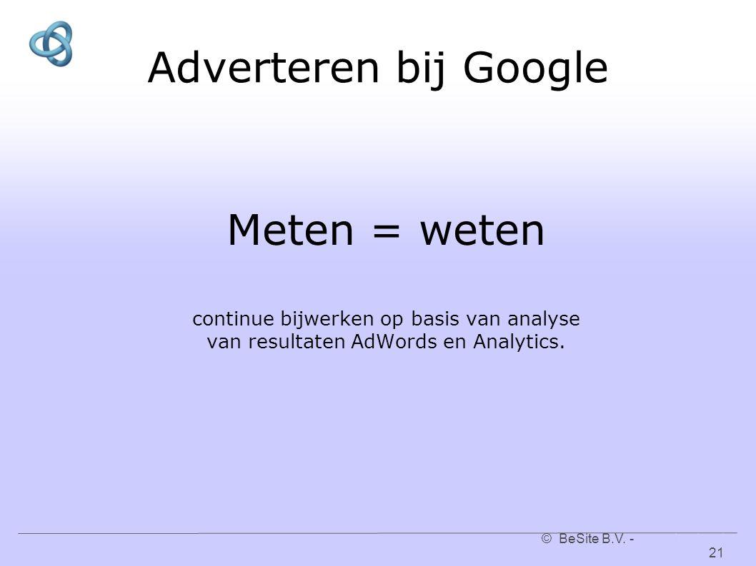 © BeSite B.V. - www.besite.nl 21www.besite.nl Adverteren bij Google Meten = weten continue bijwerken op basis van analyse van resultaten AdWords en An