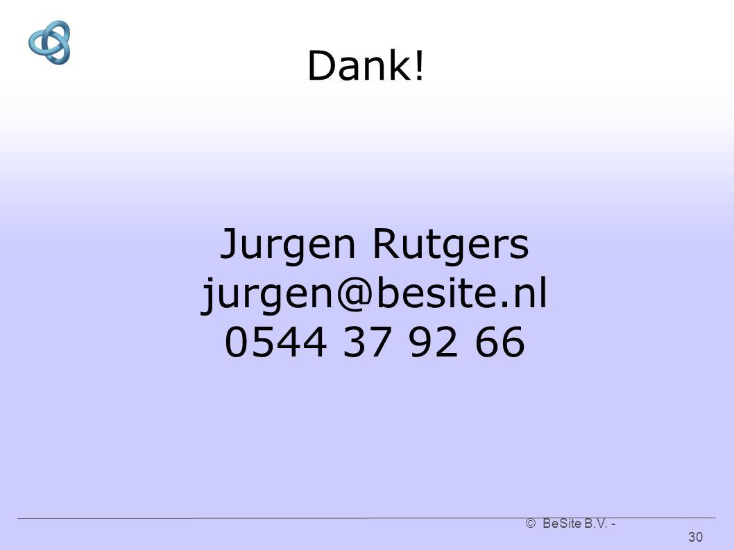 © BeSite B.V. - www.besite.nl 30www.besite.nl Dank! Jurgen Rutgers jurgen@besite.nl 0544 37 92 66