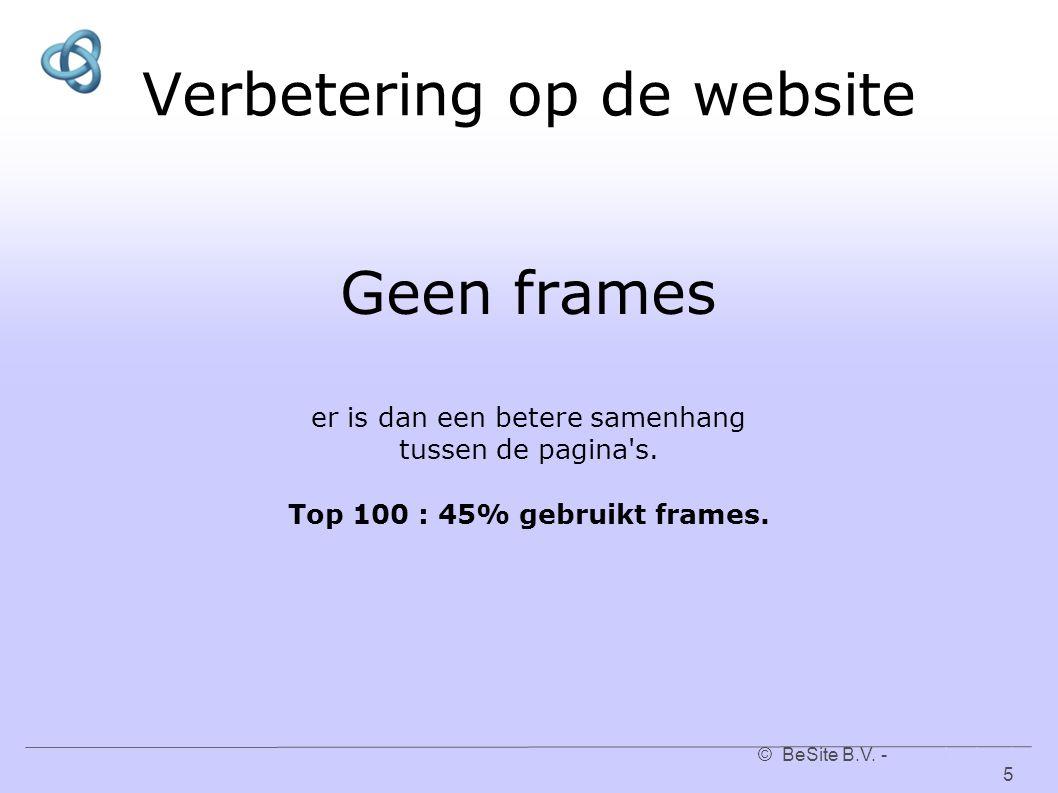 © BeSite B.V. - www.besite.nl 5www.besite.nl Verbetering op de website Geen frames er is dan een betere samenhang tussen de pagina's. Top 100 : 45% ge