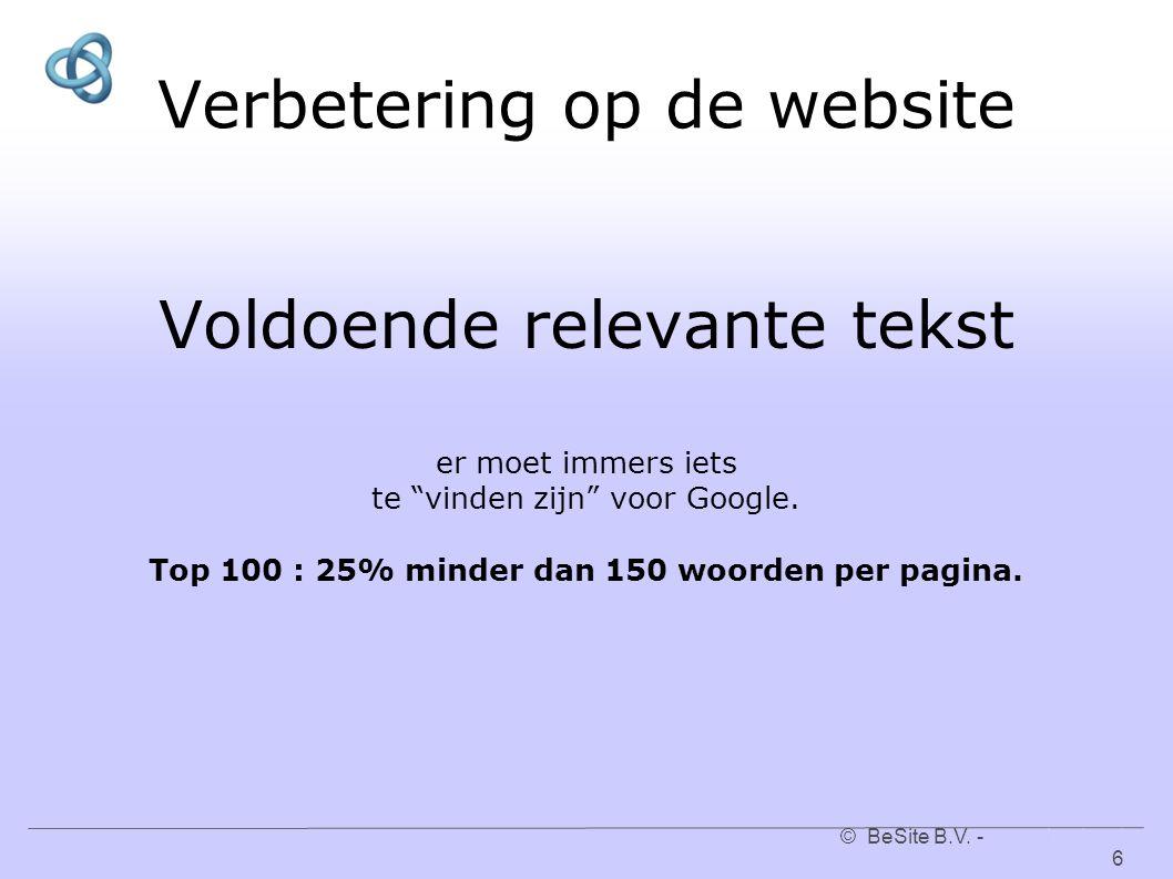 """© BeSite B.V. - www.besite.nl 6www.besite.nl Verbetering op de website Voldoende relevante tekst er moet immers iets te """"vinden zijn"""" voor Google. Top"""