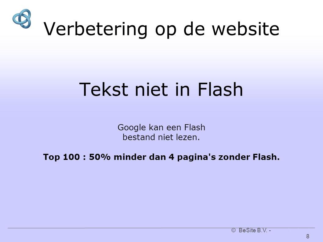© BeSite B.V. - www.besite.nl 8www.besite.nl Verbetering op de website Tekst niet in Flash Google kan een Flash bestand niet lezen. Top 100 : 50% mind
