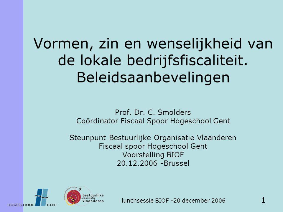 lunchsessie BIOF -20 december 2006 1 Vormen, zin en wenselijkheid van de lokale bedrijfsfiscaliteit.