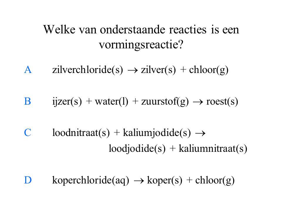 Welke van onderstaande reacties is een vormingsreactie? Azilverchloride(s)  zilver(s) + chloor(g) Bijzer(s) + water(l) + zuurstof(g)  roest(s) Clood
