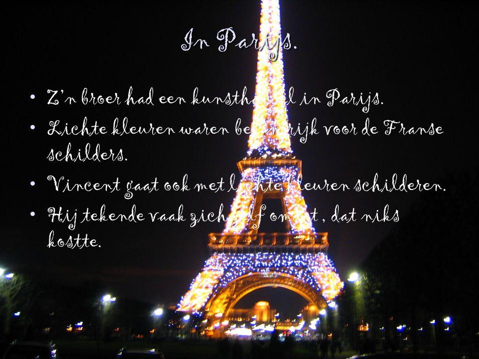 In Parijs. Z'n broer had een kunsthandel in Parijs. Lichte kleuren waren belangrijk voor de Franse schilders. Vincent gaat ook met lichte kleuren schi
