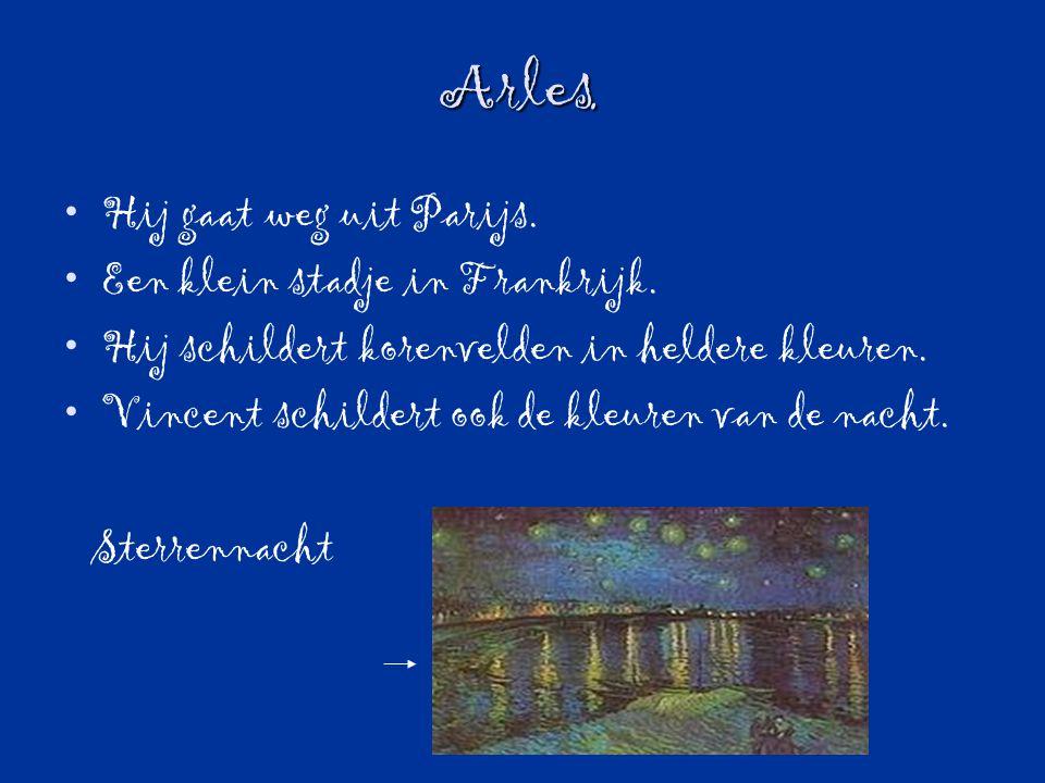 Arles. Hij gaat weg uit Parijs. Een klein stadje in Frankrijk. Hij schildert korenvelden in heldere kleuren. Vincent schildert ook de kleuren van de n
