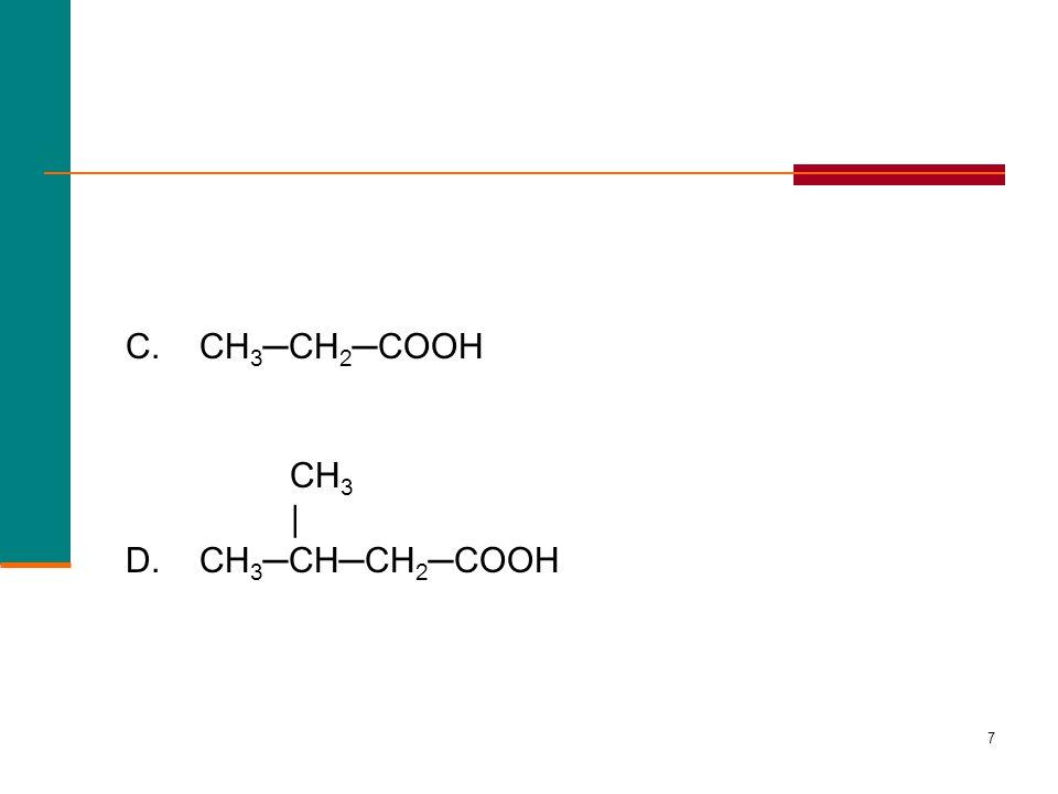 6 Geef de systematische naam van: A. CH 3 —COOH CH 3 | B. CH 3 —CH—COOH Leermomentje