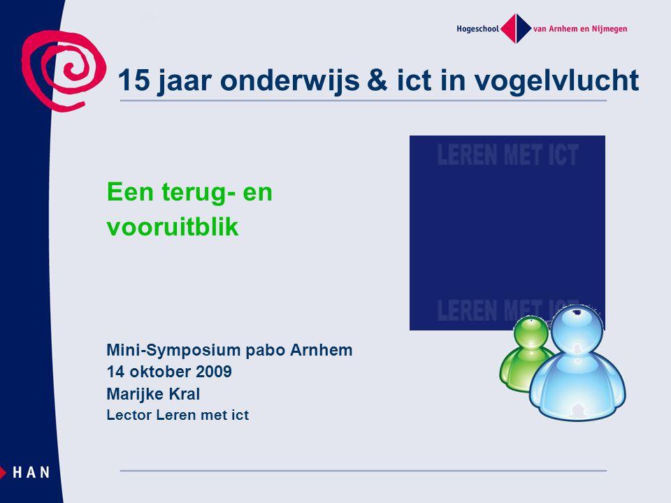 Een terug- en vooruitblik Mini-Symposium pabo Arnhem 14 oktober 2009 Marijke Kral Lector Leren met ict 15 jaar onderwijs & ict in vogelvlucht