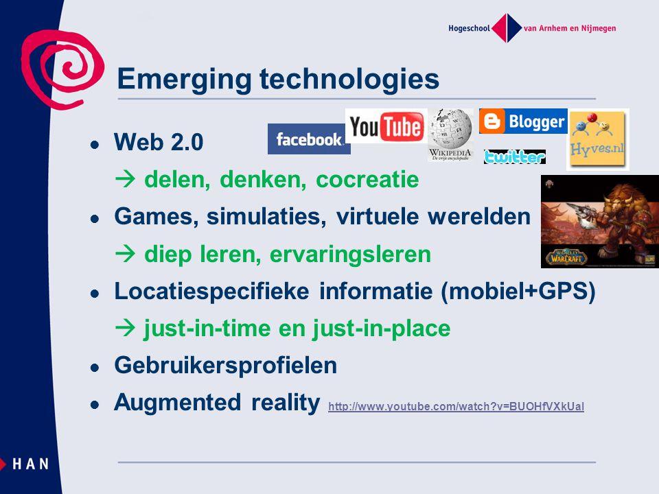 Emerging technologies Web 2.0  delen, denken, cocreatie Games, simulaties, virtuele werelden  diep leren, ervaringsleren Locatiespecifieke informati