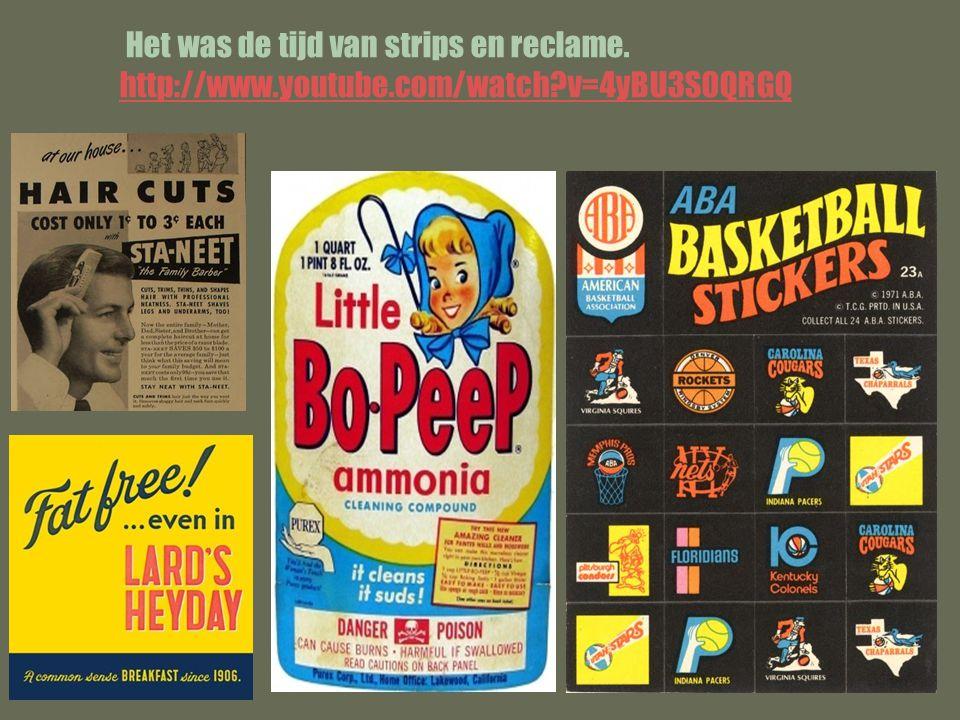 Het was de tijd van strips en reclame. http://www.youtube.com/watch?v=4yBU3S0QRGQ