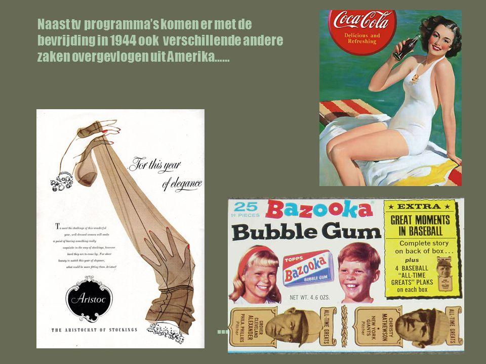 ….zoals coca cola, Naast tv programma's komen er met de bevrijding in 1944 ook verschillende andere zaken overgevlogen uit Amerika……