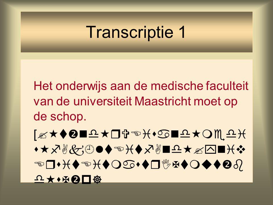 Transcriptie 1 Het onderwijs aan de medische faculteit van de universiteit Maastricht moet op de schop.