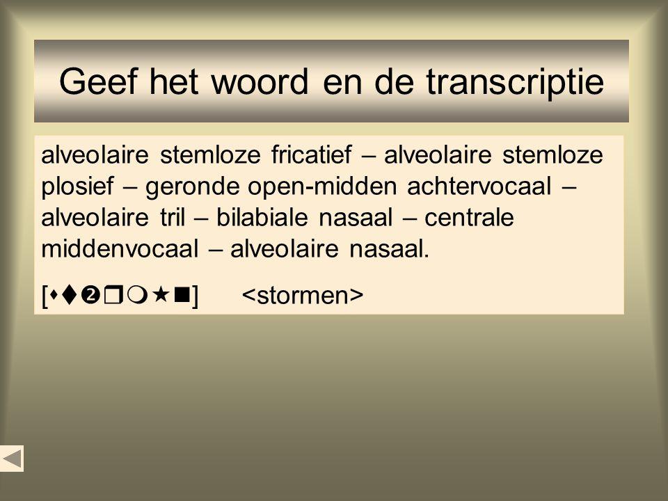 Schrijf orthografisch [         