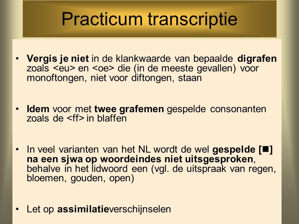 Practicum transcriptie Gebruik het IPA Vergeet niet je transcriptie(s) binnen vierkante haken te plaatsen (om duidelijk te maken dat het om een 'fonet