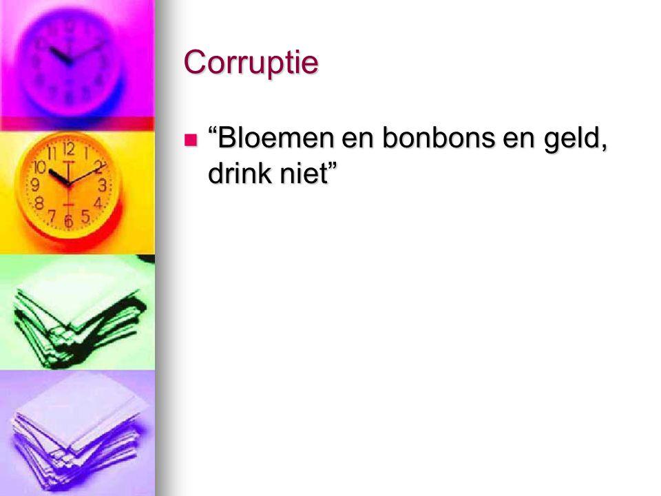"""Corruptie """"Bloemen en bonbons en geld, drink niet"""" """"Bloemen en bonbons en geld, drink niet"""""""