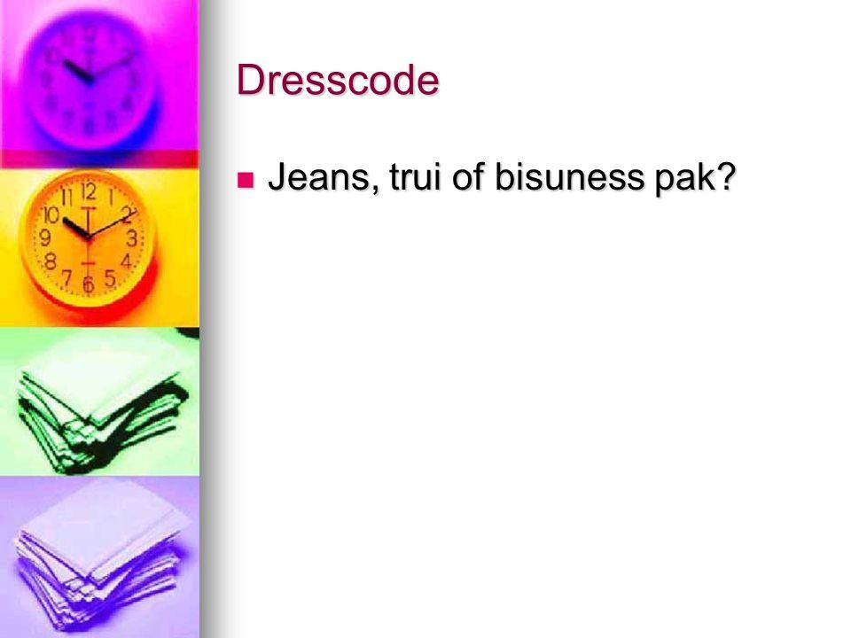 Dresscode Jeans, trui of bisuness pak? Jeans, trui of bisuness pak?
