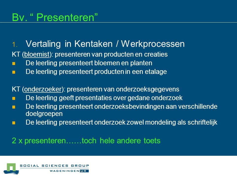 """Bv. """" Presenteren"""" 1. Vertaling in Kentaken / Werkprocessen KT (bloemist): presenteren van producten en creaties De leerling presenteert bloemen en pl"""
