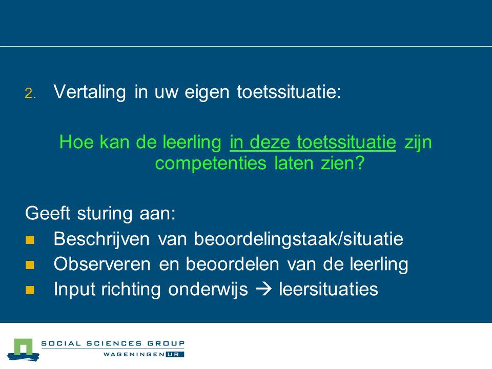 2. Vertaling in uw eigen toetssituatie: Hoe kan de leerling in deze toetssituatie zijn competenties laten zien? Geeft sturing aan: Beschrijven van beo