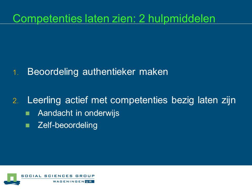 Competenties laten zien: 2 hulpmiddelen 1. Beoordeling authentieker maken 2. Leerling actief met competenties bezig laten zijn Aandacht in onderwijs Z