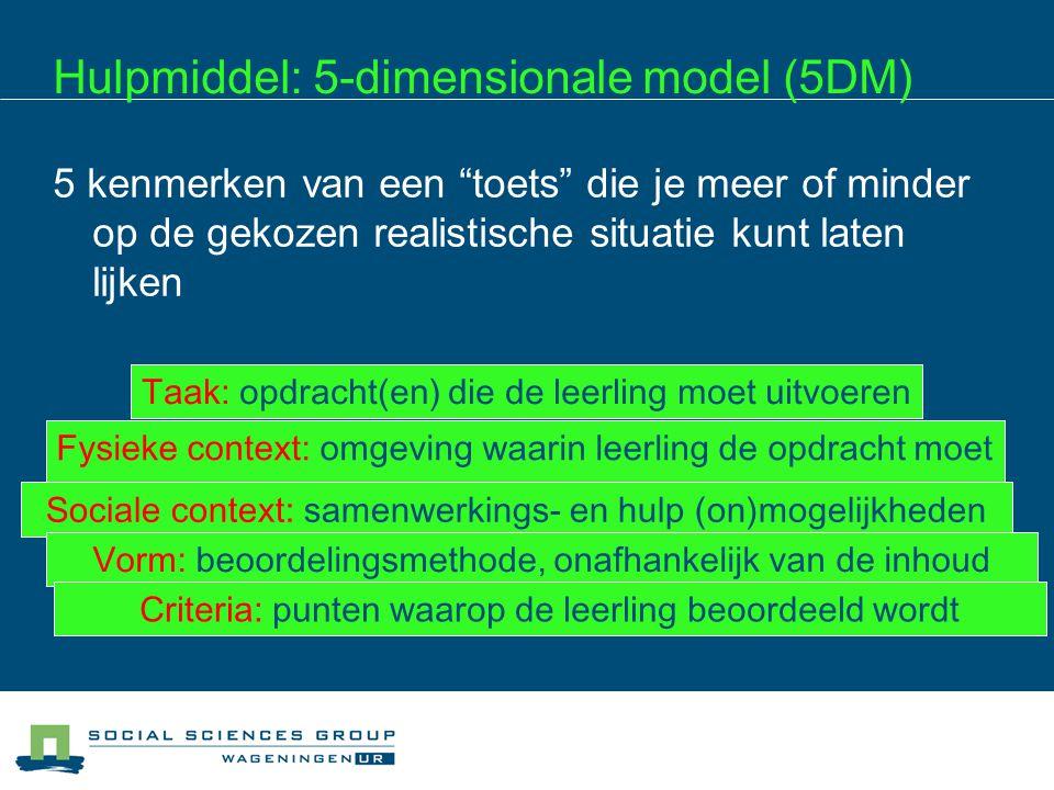 """Hulpmiddel: 5-dimensionale model (5DM) 5 kenmerken van een """"toets"""" die je meer of minder op de gekozen realistische situatie kunt laten lijken Taak: o"""