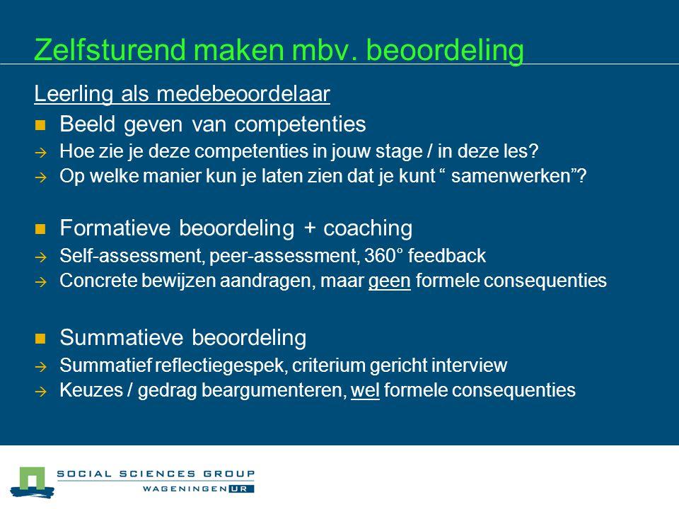 Zelfsturend maken mbv. beoordeling Leerling als medebeoordelaar Beeld geven van competenties  Hoe zie je deze competenties in jouw stage / in deze le