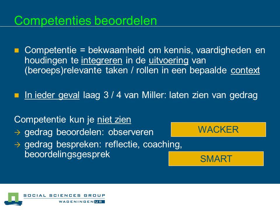 Competenties beoordelen Competentie = bekwaamheid om kennis, vaardigheden en houdingen te integreren in de uitvoering van (beroeps)relevante taken / r