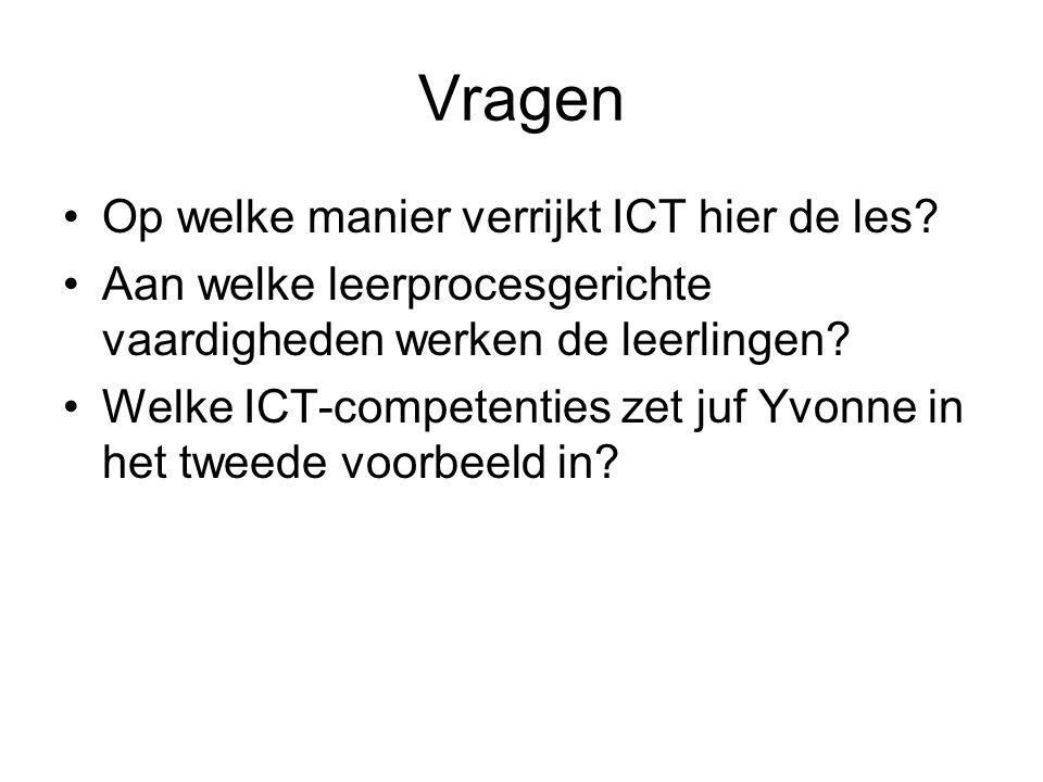 Vragen Op welke manier verrijkt ICT hier de les? Aan welke leerprocesgerichte vaardigheden werken de leerlingen? Welke ICT-competenties zet juf Yvonne