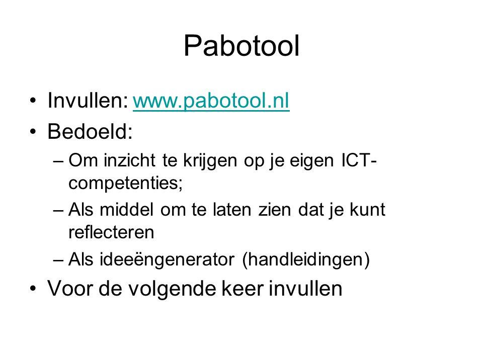 Pabotool Invullen: www.pabotool.nlwww.pabotool.nl Bedoeld: –Om inzicht te krijgen op je eigen ICT- competenties; –Als middel om te laten zien dat je k