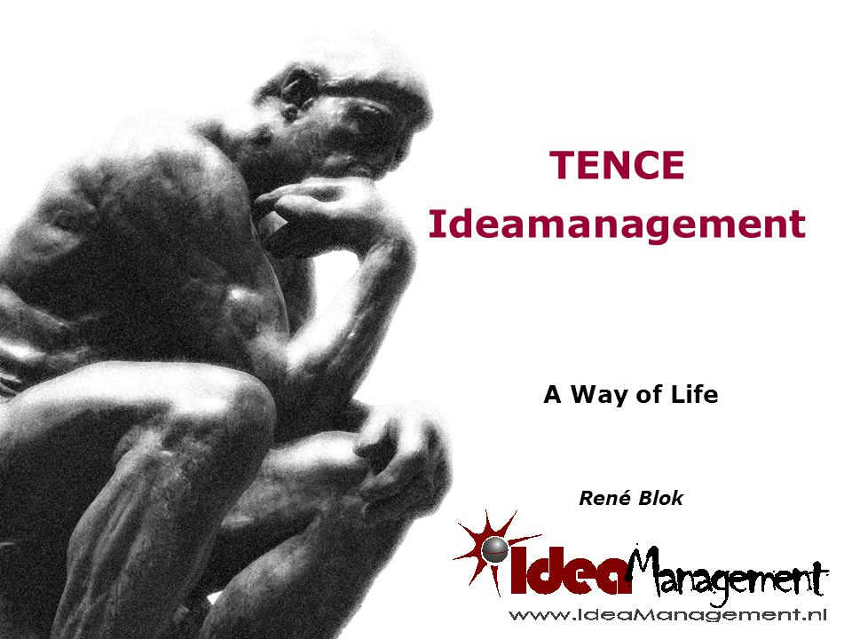 TENCE Ideamanagement A Way of Life René Blok