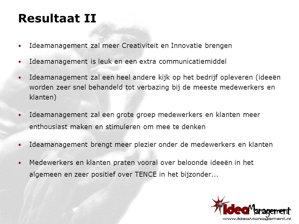 Resultaat II Ideamanagement zal meer Creativiteit en Innovatie brengen Ideamanagement is leuk en een extra communicatiemiddel Ideamanagement zal een h