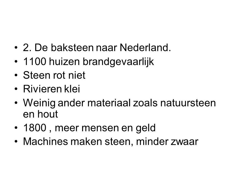 2. De baksteen naar Nederland. 1100 huizen brandgevaarlijk Steen rot niet Rivieren klei Weinig ander materiaal zoals natuursteen en hout 1800, meer me