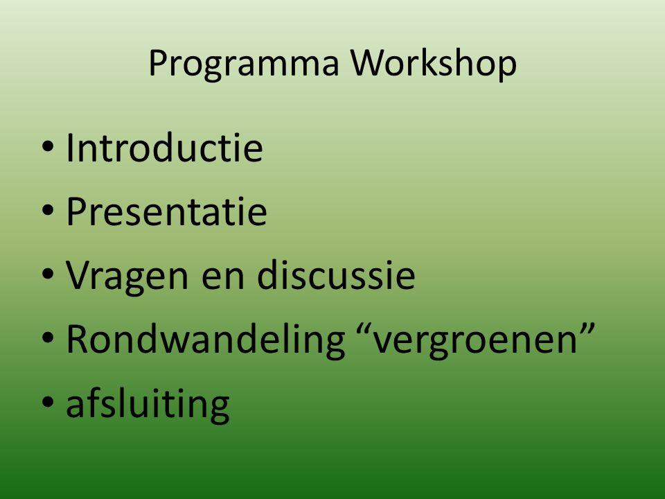"""Programma Workshop Introductie Presentatie Vragen en discussie Rondwandeling """"vergroenen"""" afsluiting"""