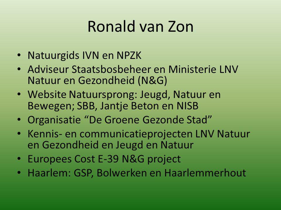 Ronald van Zon Natuurgids IVN en NPZK Adviseur Staatsbosbeheer en Ministerie LNV Natuur en Gezondheid (N&G) Website Natuursprong: Jeugd, Natuur en Bew