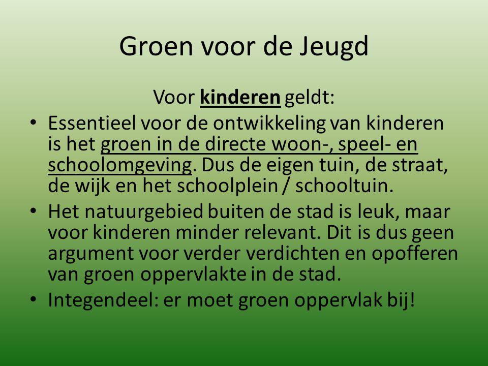 Groen voor de Jeugd Voor kinderen geldt: Essentieel voor de ontwikkeling van kinderen is het groen in de directe woon-, speel- en schoolomgeving. Dus