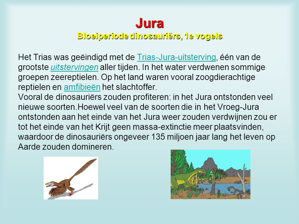 Jura Bloeiperiode dinosauriërs, 1e vogels Het Trias was geëindigd met de Trias-Jura-uitsterving, één van deTrias-Jura-uitsterving grootste uitsterving